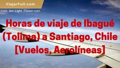 Duración del viaje entre Ibagué y Santiago de Chile