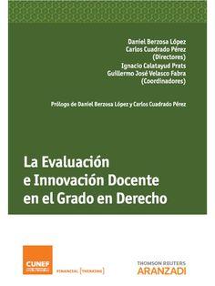 La evaluación e innovación docentes en el Grado en Derecho. Aranzadi, 2013.