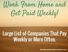 Work from Home and Get Paid Weekly. Large List of Companies That Pay Weekly or More Often.
