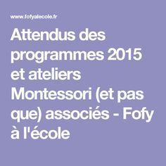 Attendus des programmes 2015 et ateliers Montessori (et pas que) associés - Fofy à l'école