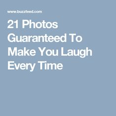 21 Photos Guaranteed To Make You Laugh Every Time