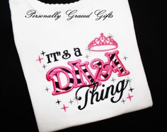 It's a DIVA Thing Custom Embroidered Shirt or Onesie with Crown: Perfect for your Princess Diva by PersonallyGraced, $25.00  https://www.facebook.com/PersonallyGracedGifts