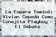 http://tecnoautos.com/wp-content/uploads/imagenes/tendencias/thumbs/la-espera-temino-vivian-cepeda-como-conejita-playboy-el-debate.jpg Vivian Cepeda. La espera teminó: Vivian Cepeda como conejita Playboy - El Debate, Enlaces, Imágenes, Videos y Tweets - http://tecnoautos.com/actualidad/vivian-cepeda-la-espera-temino-vivian-cepeda-como-conejita-playboy-el-debate/