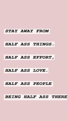 Stay away from half ass things. Stay away from half ass things. Self Love Quotes, Words Quotes, Quotes To Live By, Stay Away Quotes, Sayings, Hard Time Quotes, Why Me Quotes, Stay Positive Quotes, Care Quotes
