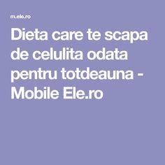 Dieta care te scapa de celulita odata pentru totdeauna - Mobile Ele.ro