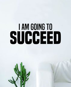 I Am Going to Succeed Decal Sticker Wall Vinyl Art Wall Bedroom Room Decor Motivational Inspirational Teen Sports Gym - black