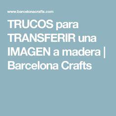 TRUCOS para TRANSFERIR una IMAGEN a madera | Barcelona Crafts Barcelona, Crafty, Diy, Silhouettes, Decoupage, Ideas, Tela, Hacks, White Art