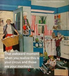 That awkward moment when you realize this is your circus and those are your monkeys.