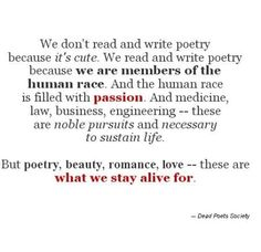 poetry, beauty, romance, love -- these are what we stay alive for. - dead poets society #quotes
