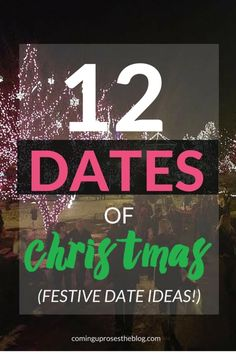 Welcome to the 12 dates of Christmas! These 12 date ideas will have you and yours busy until Christmas Day. Enjoy your 12 dates!