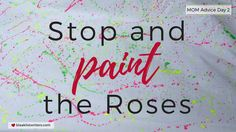 Day 2: Stop and PAINT the Roses