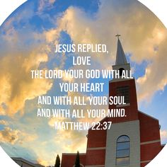 """Jesus replied, """"Love the LORD your God with all your heart and with all your soul and with all your mind."""" ~ Matthew 22:37"""