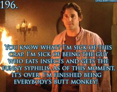 Xander from Buffy the Vampire Slayer. My favorite character and one of my favorite lines.