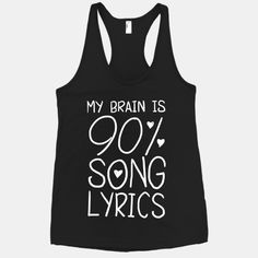 @Tabitha Nemnich  90% Song Lyrics ~ my brain is 90 percent song lyrics oh and don't forget movie lines!