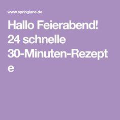 Hallo Feierabend! 24 schnelle 30-Minuten-Rezepte