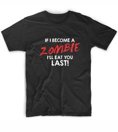 If I Become A Zombie Ill Eat You Last T-shirt Funny Shirts For Men, T Shirts With Sayings, Zombie T Shirt, Shirt Quotes, How To Become, Printing, Women's Fashion, Eat, Fitness