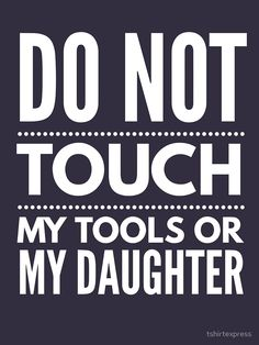 """""""Do not touch my tools or my daughter"""" Unisex T-Shirt by tshirtexpress 