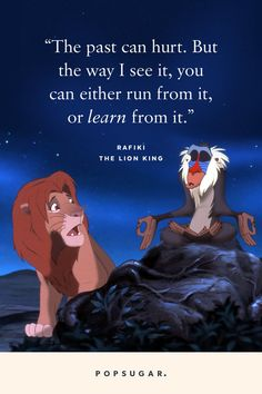"""""""The past can hurt. But the way I see it, you can either run from it, or learn from it."""" — Rafiki, The Lion King Beautiful Disney Quotes, Best Disney Quotes, Life Quotes Disney, Disney Princess Quotes, Best Friend Quotes, Pixar Quotes, Best Movie Quotes, Rafiki Quotes, Lion King Quotes"""