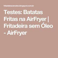 Testes: Batatas Fritas na AirFryer | Fritadeira sem Óleo - AirFryer