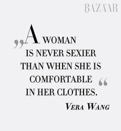 Una mujer nunca es más sexy que cuando ella se siente cómoda con la ropa.