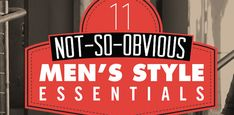 11 Not-so-obvious Men's Style Essentials - Primer