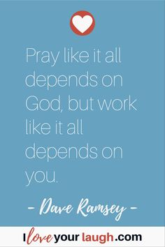 Dave Ramsey inspirational quote: Pray like it all depends on God but work like it all depends on you. Financial Guru, Financial Quotes, Financial Peace, This Is Us Quotes, Great Quotes, Inspirational Quotes, Budget Quotes, Dave Ramsey Quotes