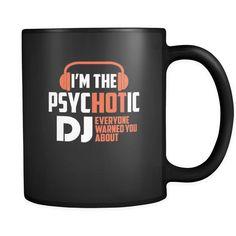 Psychotic Dj 11 oz. Mug. Psychotic Dj funny gift idea.
