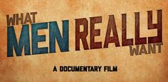 What Men Really Want - Independent Documentary Film