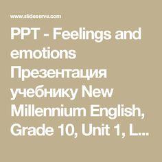 PPT - Feelings and emotions Презентация учебнику New Millennium English, Grade 10, Unit 1, Lessons 1-2 Автор: Абашина Надежда Ивановна, PowerPoint Presentation - ID:1704139