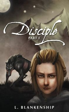 Disciple, Part I by L. Blankenship, http://www.amazon.com/dp/B009QZK99C/ref=cm_sw_r_pi_dp_.BWgvb0NRGPNQ