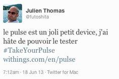 """Julien Thomas (twitter.com/futoshita) a tweeté: """" Le Pulse est un joli petit device, j'ai hâte de pouvoir le tester #TakeYourPulse withings.com/en/pulse """"  #Health #Fitness #DigitalHealth #mHealth #QuantifiedSelf #InternetOfThings #SuiviSanté #eSanté #HeartRate #Pulse #Instant #Resting #SelfTracking"""