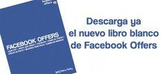 Libro Blanco – Facebook Offers [Qué es, ventajas, cómo funciona, casos de éxito y mejores prácticas]