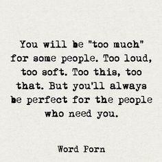 "You will be ""too much"" for some people                                                                                                                                                                                 More"
