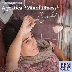 """Você já ouviu falar em """"Mindfullness""""? Vem saber mais sobre essa prática que acalma e ajuda na concentração. Confira mais uma Quarta Gloriosa!"""