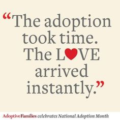 Adoption took time. The Love arrived instantly. Adoption Shower, Open Adoption, Foster Care Adoption, Adoption Day, Foster To Adopt, Adoption Process, Foster Kids, Adoption Gifts, Adoption Options