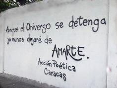 Aunque el universo se detenga yo nunca dejaré de amarte #Acción Poética Caracas #accion