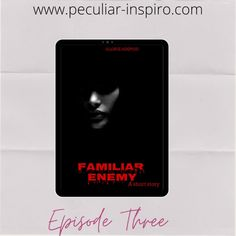 FAMILIAR ENEMY (EPISODE 3) - Peculiar-Inspiro