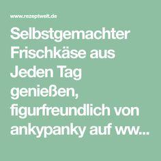 Selbstgemachter Frischkäse aus Jeden Tag genießen, figurfreundlich von ankypanky auf www.rezeptwelt.de, der Thermomix ® Community