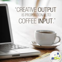 Creative output is proportional to coffee input