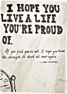 I hope you live a life you're proud of.