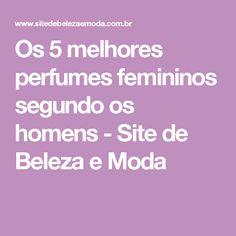 Os 5 melhores perfumes femininos segundo os homens - Site de Beleza e Moda