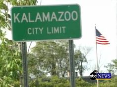 Kalamazoo...yes there really is a Kalamazoo...I was born there and so were all four of my sons.