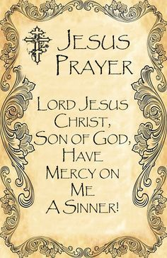 Jesus Prayer: Lord Jesus Christ, Son of God, Have Mercy on Me, a Sinner For more daily inspiration go to http://www.godismyguide.com