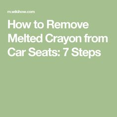 How to Remove Melted Crayon from Car Seats: 7 Steps