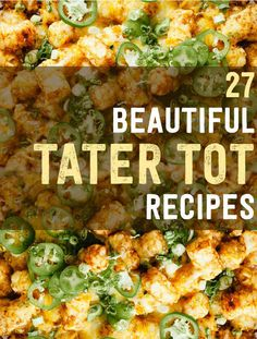 27 Tater Tot Recipes That Will Change Your Life Not all are vegan but some subs could be made.