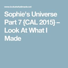 Sophie's Universe Part 7 {CAL 2015} – Look At What I Made