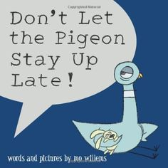 Don't Let the Pigeon Stay Up Late! by Mo Willems, http://www.amazon.com/dp/0786837462/ref=cm_sw_r_pi_dp_x35Eub1X6VXP5