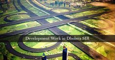 Development Work in #DholeraSIR Speeds Up with Back to Back Clearances