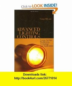 Advanced Lighting Controls Energy Savings, Productivity, Technology and Applications (9780849398636) Craig DiLouie , ISBN-10: 0849398630  , ISBN-13: 978-0849398636 ,  , tutorials , pdf , ebook , torrent , downloads , rapidshare , filesonic , hotfile , megaupload , fileserve