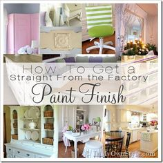 DIY:  How To Get A Straight From The Factory Paint Finish - lots of tips + the products she uses &  swears by.